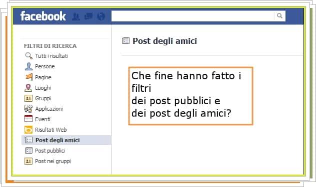 #Facebook, che fine hanno fatto i filtri di ricerca 'pubblici' ed 'amici'? Ecco come sono stati sostituiti.